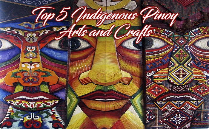 Top 5 Indigenous Pinoy Arts And Crafts Our 7107 Islands